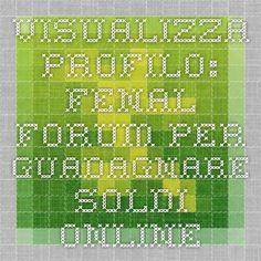 Visualizza Profilo: fenal - Forum per guadagnare soldi online