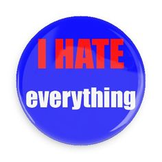 Funny Buttons - Custom Buttons - Promotional Badges - I hate Pins - Wacky Buttons - I hate everything