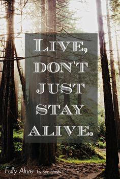 """Live, don't just stay alive."" #KenDavis #FullyAlive"