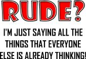 Rude?  I'm just saying all the things that everyone else is already thinking funny t-shirts sayings quotes