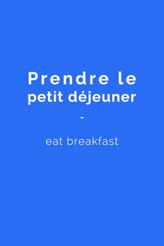 Prendre le petit déjeuner - to eat breakfast. Find more vocabulary in the ebook: Improving French Vocabulary: The best French Vocabulary Ebook. Learn more here: http://www.talkinfrench.com/product/french-vocabulary-ebook/ #french #basic #vocabulary