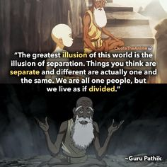 Avatar the airbender quotes. 'The greatest illusion of this world is the illusion of seperation. Avatar Aang, Avatar The Last Airbender Funny, The Last Avatar, Avatar Funny, Team Avatar, Avatar Airbender, Iroh Quotes, Avatar Quotes, Movie Quotes
