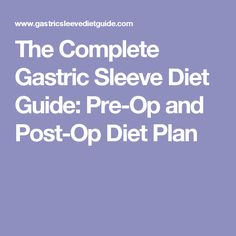 The Complete Gastric Sleeve Diet Guide: Pre-Op and Post-Op Diet Plan