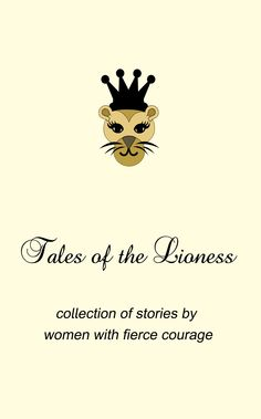 Tales of the Lioness is a collection of stories written by women who have overcome great obstacles with fierce courage.   www.findyourexcellence.com/lioness