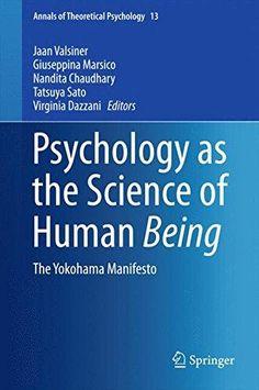 Psychology as the science of human being: the Yokohama Manifesto / Jan Valsiner ... [et al.], editors