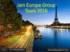 #JainGroupTours  #EuropeGroupTours2016  #JainEuropeTours Jain Group Tours offer Best Group Tour Packages for Europe 2016 from Delhi India, our Tour Packages specially design for Jain people with Special Jain Food at amazing discounted prices.
