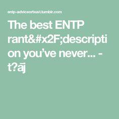 The best ENTP rant/description you've never... - tɕāj