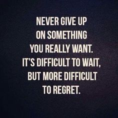 Never give up on something you really want. It is difficult to wait but the more difficult to regret Yoga Quotes, Motivational Quotes, Inspirational Quotes, Happy Thoughts, Positive Thoughts, Positive Quotes, Cute Quotes, Great Quotes, Gym Humor