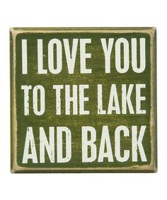 Take a look at this 'Love You to the Lake and Back' Box Sign today!