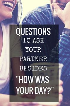 "Questions to Ask Your Spouse Besides, ""How Was Your Day?"" We all get in the rut of asking lame questions and receiving lame answers. Click through for some great ideas of more…"