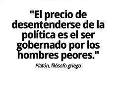 """""""El precio de desentenderse de la política es el ser gobernado por los hombres peores"""" - Platón"""