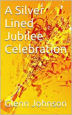 A Silver Lined Jubilee Celebration, http://www.amazon.co.uk/dp/B00OZ02XIS/ref=cm_sw_r_pi_awdl_ehdtwb0C0VDE0