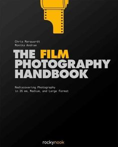 The Film Photography Handbook: Rediscovering Photography in 35mm, Medium, and Format