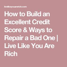 How to Build an Excellent Credit Score & Ways to Repair a Bad One | Live Like You Are Rich