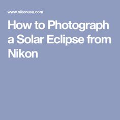 How to Photograph a Solar Eclipse from Nikon