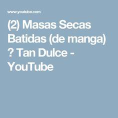 (2) Masas Secas Batidas (de manga) ☆ Tan Dulce - YouTube