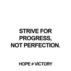 """Strive for progress, not perfection.""  http://instagram.com/hopeisnotvictory http://www.facebook.com/hopeisnotvictory  #motivation #motivationQuote  #motivational #motivationaldailyposts #motivationalpictures #motivationl #motivationm #quote #quote2unquote #quoteoftheday #quoter #quotes #quotes #quotesaboutlive #quotescollection #quoteslife #quotesoftheday"