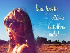 """""""Boa Tarde! Não diga que a vitória está perdida, se é de batalhas que se vive a vida!"""" #BoaTarde"""