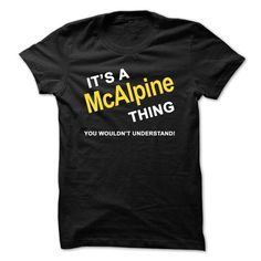 cool Its A McAlpine Thing Check more at http://9tshirt.net/its-a-mcalpine-thing-4/