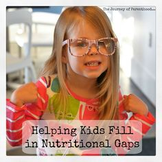 The Journey of Parenthood...: Healthy Kids: Filling in Nutritional Gaps