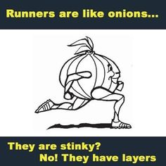 Runners are like onions. They have layers!