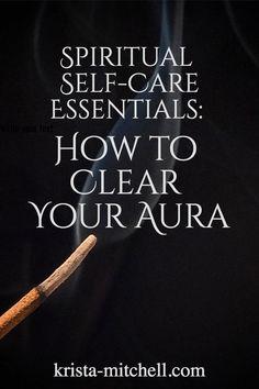 Spiritual Self-Care Essentials: How to Clear Your Aura Spiritual Enlightenment, Spiritual Guidance, Spiritual Practices, Spiritual Life, Spiritual Awakening, Spirituality, Spiritual Awareness, Emotional Awareness, Spiritual Wellness