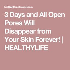 3 Days and All Open Pores Will Disappear from Your Skin Forever! | HEALTHYLIFE