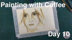 Painting with Coffee - Day 10