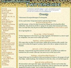 Profilen @Leoparddrengen har lavet en MEGET grundig guide til Twitter. Den er gratis og kan findes på: http://www.twitterguide.dk/  Suveræn hjælper!