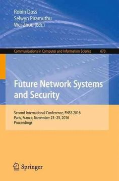 Future Network Systems and Security: Second International Conference, Fnss 2016, Paris, France, November 23-25, 2...
