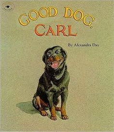 Good Dog, Carl (and other Carl books) by Alexandra Day