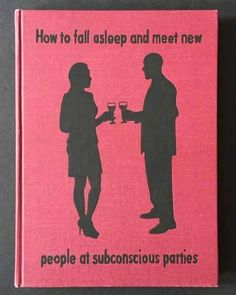 How to fall asleep and meet new people at subconscious parties. #currentlyreading