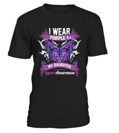 I wear Purple for My Daughter Lupus