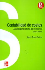 Aldo S. Torres Salinas. Contabilidad de costos. 3ª ed. Editorial: McGraw Hill, 2010. ISBN 	9786071502971. Disponible en: Libros electrónicos de MCGRAW HILL.