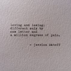 Loving and losing: different by only one letter and a million degrees of pain.