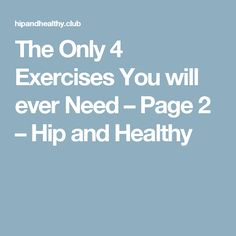 The Only 4 Exercises You will ever Need – Page 2 – Hip and Healthy