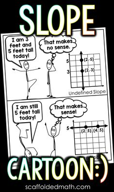 Can you be both 3 feet tall and 5 feet tall at the same time? No way! This silly math cartoon gives context to zero slope and undefined slope. Hang it in your algebra classroom for a fun way to review finding slope. Math Cartoons, Math Jokes, Math Bulletin Boards, Math Classroom Decorations, Math Word Walls, Math Talk, Math Anchor Charts, Math Poster, 7th Grade Math