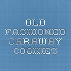 Old Fashioned Caraway cookies