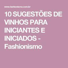 10 SUGESTÕES DE VINHOS PARA INICIANTES E INICIADOS - Fashionismo