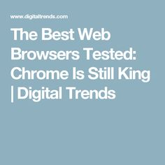 The Best Web Browsers Tested: Chrome Is Still King | Digital Trends