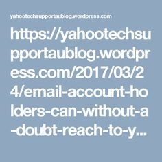 https://yahootechsupportaublog.wordpress.com/2017/03/24/email-account-holders-can-without-a-doubt-reach-to-yahoo-support-for-assistance/