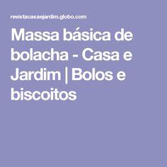 Massa básica de bolacha - Casa e Jardim | Bolos e biscoitos