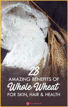 28 Amazing Benefits Of Whole Wheat (Gehu Ka Aata) For Skin, Hair And Health Health Benefits Of Ginger, Fruit Benefits, Healthy Diet Plans, Healthy Life, Healthy Living, Hair Pack, Hair Health, Natural Medicine, Vegan Desserts