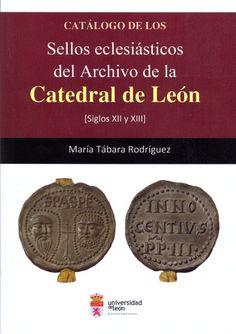 Catálogo de los sellos eclesiásticos del Archivo de la Catedral de León : (siglos XII y XIII) / María Tábara Rodríguez Publicación[León] : Universidad de León, Area de Publicaciones, D.L. 2015