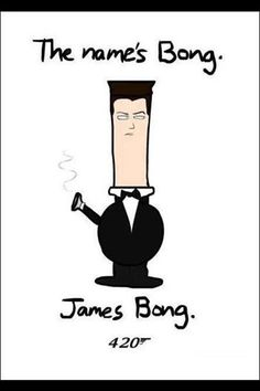 Bong James Bong Medical marijuana cannibas quote ☮~ღ~*~*✿⊱╮ レ o √ 乇 ! Stoner Humor, Weed Humor, Weed Puns, Weed Memes, Satire, Funny Images, Funny Pictures, Funny Pics, Weed Pictures