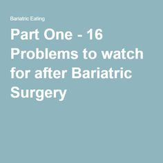 Part One - 16 Problems to watch for after Bariatric Surgery