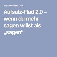 """Aufsatz-Rad 2.0 – wenn du mehr sagen willst als """"sagen"""""""