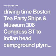 driving time Boston Tea Party Ships & Museum 306 Congress ST to indian head campground plymouth ma - 1 h 27 min (54.2 mi) via MA-3 S