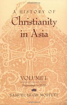 "A History of Christianity in Asia: Beginnings to 1500 by Samuel Hugh. A thorough and scholarly recounting of a neglected dimension of church history the story of Christianity in the East, where the gospel of Jesus Christ was ""sown by different sowers;...planted in different soil;...grew"""""