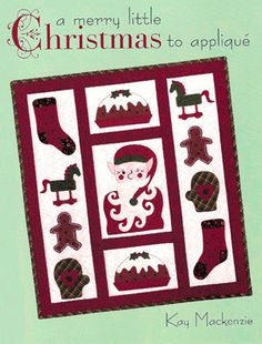 A Merry Little Christmas to Applique by Kay Mackenzie